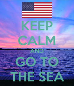 Poster: KEEP CALM AND GO TO  THE SEA