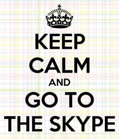 Poster: KEEP CALM AND GO TO THE SKYPE