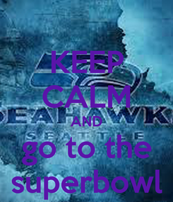 Poster: KEEP CALM AND go to the superbowl