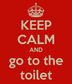 Poster: KEEP CALM AND go to the toilet
