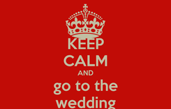 Poster: KEEP CALM AND go to the wedding