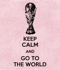 Poster: KEEP CALM AND GO TO THE WORLD