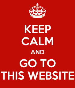 Poster: KEEP CALM AND GO TO THIS WEBSITE