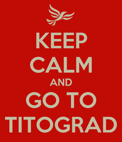 Poster: KEEP CALM AND GO TO TITOGRAD