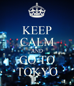 Poster: KEEP CALM AND GO TO TOKYO