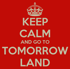 Poster: KEEP CALM AND GO TO TOMORROW LAND