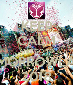 Poster: KEEP CALM AND GO TO TOMORROWLAND 2018