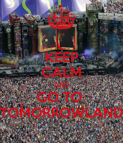 Poster: KEEP CALM AND GO TO  TOMORROWLAND