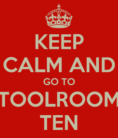 Poster: KEEP CALM AND GO TO TOOLROOM TEN