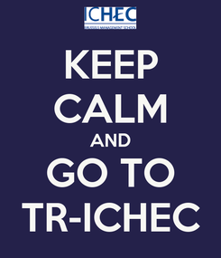 Poster: KEEP CALM AND GO TO TR-ICHEC