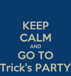 Poster: KEEP CALM AND GO TO Trick's PARTY