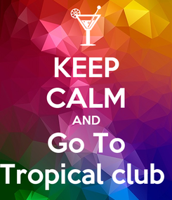 Poster: KEEP CALM AND Go To Tropical club