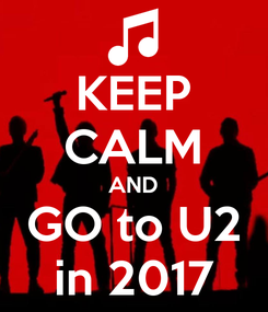 Poster: KEEP CALM AND GO to U2 in 2017