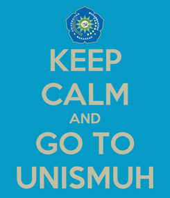 Poster: KEEP CALM AND GO TO UNISMUH