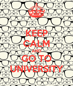Poster: KEEP CALM AND GO TO UNIVERSITY