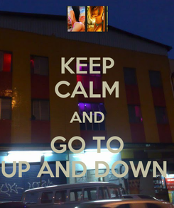 Poster: KEEP CALM AND GO TO UP AND DOWN