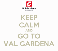 Poster: KEEP CALM AND GO TO VAL GARDENA