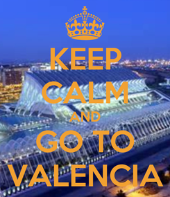 Poster: KEEP CALM AND GO TO VALENCIA