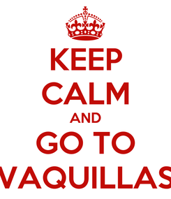 Poster: KEEP CALM AND GO TO VAQUILLAS