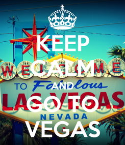 Poster: KEEP CALM AND GO TO VEGAS