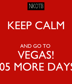 Poster: KEEP CALM  AND GO TO  VEGAS! 105 MORE DAYS!
