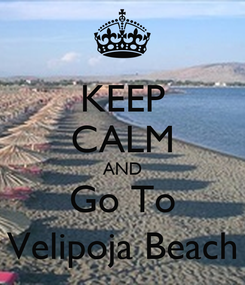 Poster: KEEP CALM AND Go To Velipoja Beach