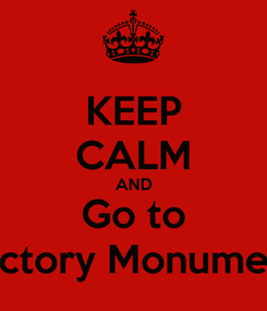 Poster: KEEP CALM AND Go to Victory Monument