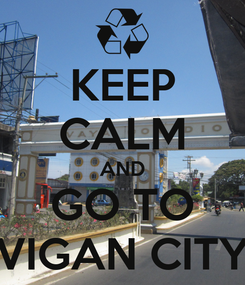 Poster: KEEP CALM AND GO TO VIGAN CITY
