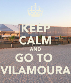 Poster: KEEP CALM AND GO TO  VILAMOURA