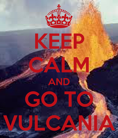 Poster: KEEP CALM AND GO TO VULCANIA
