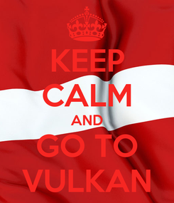 Poster: KEEP CALM AND GO TO VULKAN