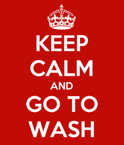 Poster: KEEP CALM AND GO TO WASH