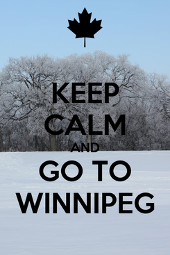 Poster: KEEP CALM AND GO TO WINNIPEG