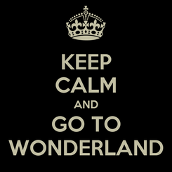 Poster: KEEP CALM AND GO TO WONDERLAND