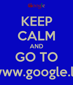 Poster: KEEP CALM AND GO TO www.google.lk