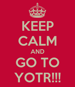 Poster: KEEP CALM AND GO TO YOTR!!!