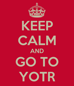 Poster: KEEP CALM AND GO TO YOTR