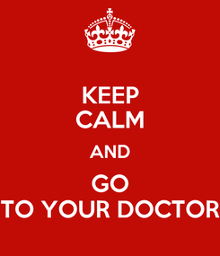 Poster: KEEP CALM AND GO TO YOUR DOCTOR