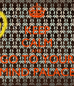 Poster: KEEP CALM AND GO TO YOUR MIND PALACE