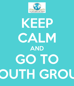 Poster: KEEP CALM AND GO TO YOUTH GROUP