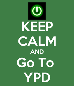 Poster: KEEP CALM AND Go To  YPD