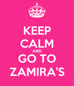 Poster: KEEP CALM AND GO TO ZAMIRA'S