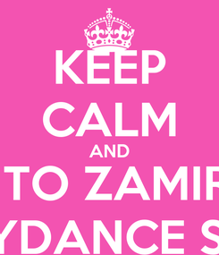 Poster: KEEP CALM AND GO TO ZAMIRA'S BELLYDANCE SHOW