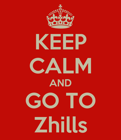 Poster: KEEP CALM AND GO TO Zhills
