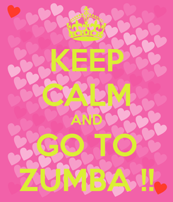 Poster: KEEP CALM AND GO TO ZUMBA !!