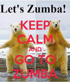 Poster: KEEP CALM AND GO TO ZUMBA