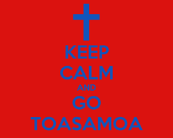 Poster: KEEP CALM AND GO TOASAMOA