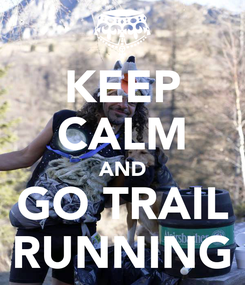 Poster: KEEP CALM AND GO TRAIL RUNNING