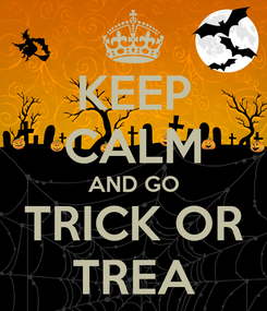 Poster: KEEP CALM AND GO TRICK OR TREA