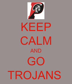 Poster: KEEP CALM AND GO TROJANS
